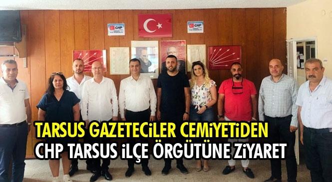 Tarsus Gazeteciler Cemiyetinden, CHP Tarsus İlçe Başkanlığına Ziyaret
