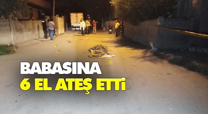 Babasına 6 El Ateş Etti! Mersin Tarsus'ta Oğul Tartıştığı Babasını Beşar Huto'yu Tabancayla Öldürdü