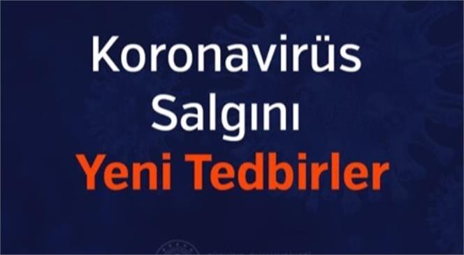İçişleri Bakanlığından Resmi Olarak Açıklama! İşte Koronavirüs Salgını Yeni Tedbirler