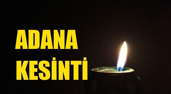 Adana Elektrik Kesintisi 01 Mart Pazartesi