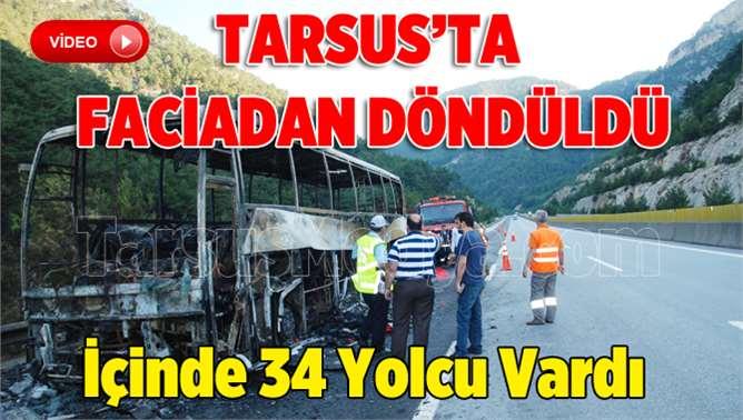 Tarsus'ta Seyir Halindeki Yolcu Otobüs Yanarak Küle Döndü