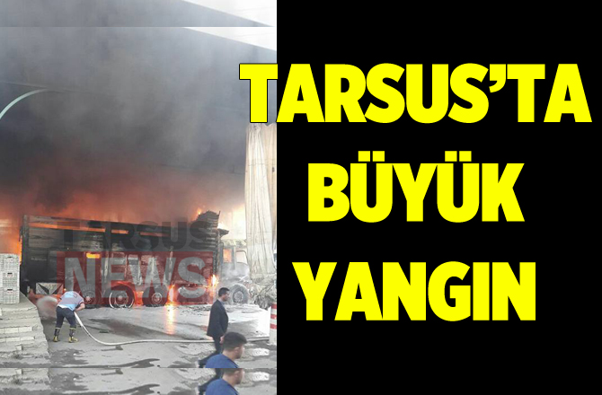 Tarsus Sebze Halinde Büyük Yangın