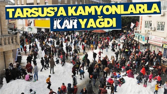 """Tarsus'a """"Kamyonlarla"""" Kar Yağdı"""