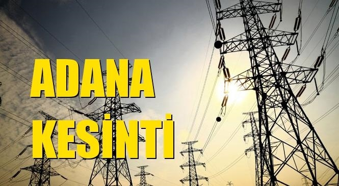 Adana Elektrik Kesintisi 18 Eylül Cumartesi