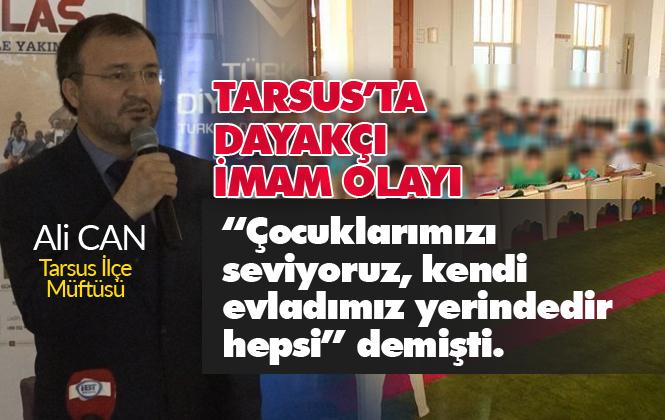 Tarsus İlçe Tarsus Müftüsü Ali Can Sabah Basınla Buluşmuştu, Öğlen Kur-an Kursu'nda Dayak Olayı Patlak Verdi