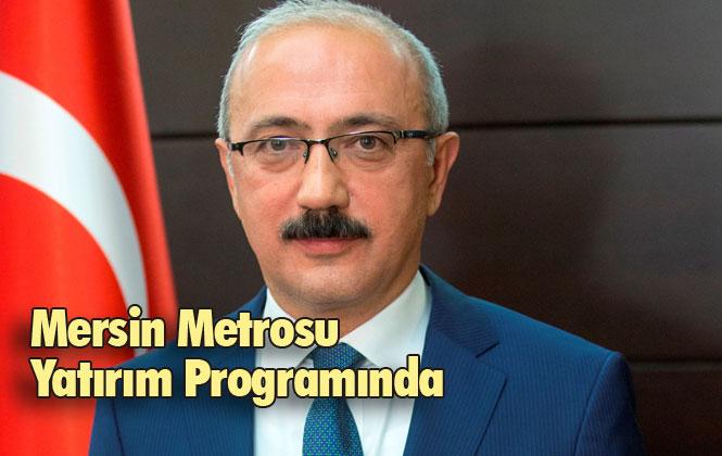 Mersin'e Müjde! Elvan'ın Girişimleri İle Mersin Metrosu Yatırım Programına Alındı
