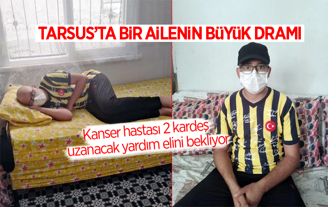 Tarsus'ta Kanser Hastası 2 Kardeş Uzanacak Yardım Elini Bekliyor