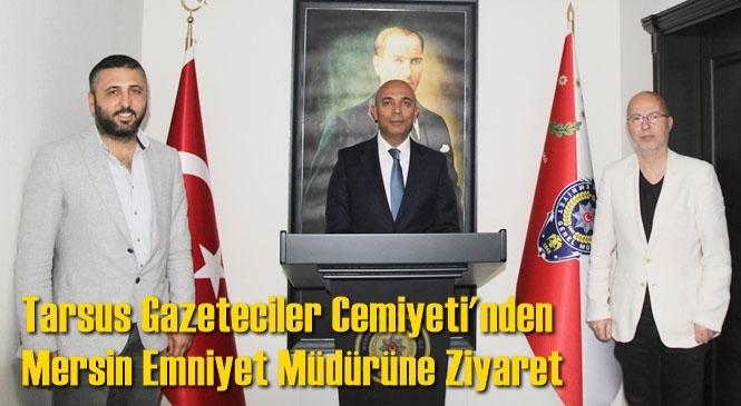 Cemiyetten Müdür Şahne'ye Ziyaret! Tarsus Gazeteciler Cemiyetinden, Mersin Emniyet Müdürü Mehmet Şahne'ye Ziyaret