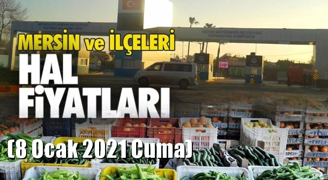 Mersin Hal Müdürlüğü Fiyat Listesi (8 Ocak 2021 Cuma)! Mersin Hal Yaş Sebze ve Meyve Hal Fiyatları