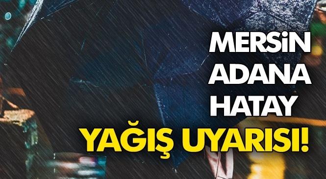 Yağmur Geliyor! Mersin, Adana, Hatay ve Kahramanmaraş İçin Sağanak Yağış Uyarısı